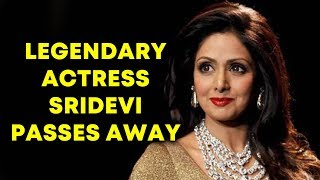 Actor Sridevi PASSES AWAY At 54 Due To Cardiac Arrest In Dubai