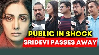Public SHOCKED Over Demise Of Sridevi In Early Age Of 54