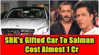 SRK Gifted Car To Salman Khan Cost Nearly 1 Crore