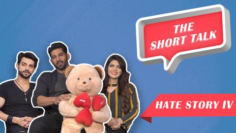 The Short Talk : Karan Wahi, Vivan Bhathena & Ihana Dhillon Talk About Their Film 'Hate Story 4'