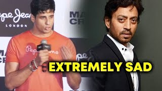 It's Extremely Sad | Sidharth Malhotra Reaction On Irrfan Khan Not Well