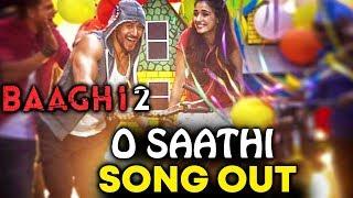 Baaghi 2 | O Saathi Song Out | Tiger Shroff | Disha Patani