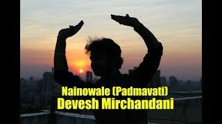 Nainowale Ne (Padmavati) Devesh Mirchandani