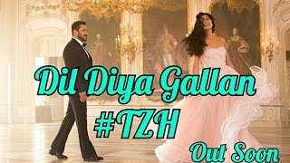 Dil Diya Gallan Song Out Soon l Second Song l Tiger Zinda Hai