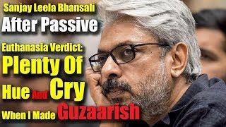 Sanjay Leela Bhansali After Passive Euthanasia Verdict- Plenty Of Hue And Cry When I Made Guzaarish
