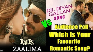 Dil Diyan Gallan Song Vs Zaalima Song I Which Is Your Favourite Romantic Song Of 2017