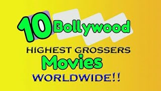 Top 10 Highest Earning Bollywood Movies