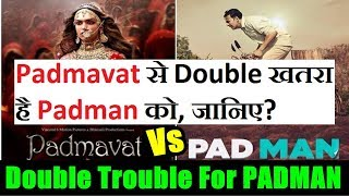Padmavat Gives Double Trouble To PADMAN