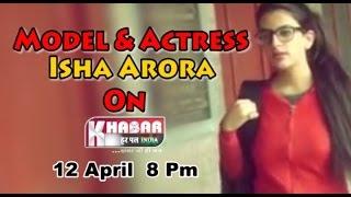Model & Actress Isha Arora On Khabar Har Pal India Soon