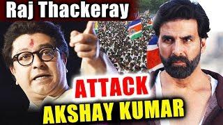 MNS Chief Raj Thackeray ATTACKS Akshay Kumar Over Padman And Toilet Ek Prem Katha