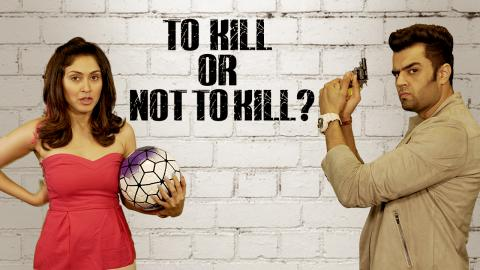 To Kill or Not to Kill? Ft. Maniesh Paul & Manjari Fadnis