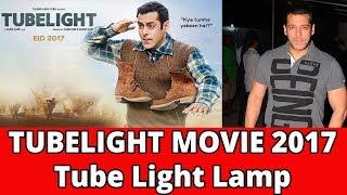 Tubelight Movie    Tube Light Lamp    Salman    Movies 2017