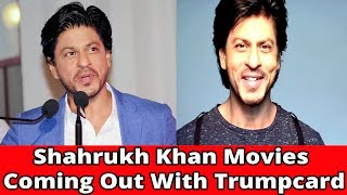Shahrukh Khan Movies Coming Out With Trumpcard