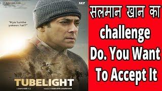 Tubelight ||  salman Khan challenge || Do. You want to