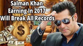 Salman Khan Earning In 2017 Will Break All Records
