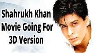Shahrukh Movie Going For 3D Version|| Movies 2017