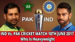 IND Vs. PAK CRICKET MATCH 18TH JUNE 2017