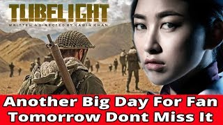 Tubelight || Another Big Day For Fan Tomorrow|| Dont