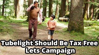 Tubelight Should Be Tax Free - Lets Campaign