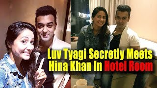 Luv Tyagi Secretly Meets Hina Khan In Hotel Room || Luv Tyagi Hina Khan Affair