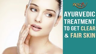 Ayurvedic Treatment To Get Clear and Fair Skin