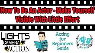 How To Be An Actor -Make Yourself Visible With Little Effort