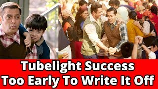 Tubelight Success || Too Early To Write It Off|| Movies 2017