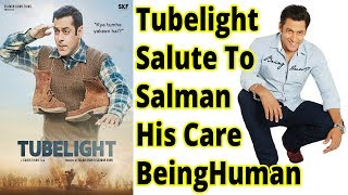 Tubelight || Salute To Salman|| His Care|| BeingHuman