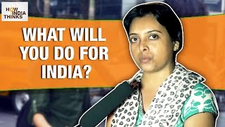 What will you Do for INDIA? | Given a Chance | How India Thinks