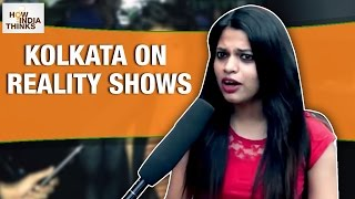 Kolkata on Reality Shows | How India Thinks