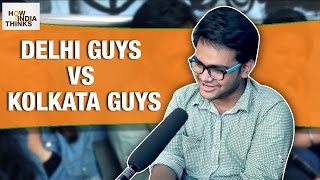 Delhi Guys Vs Kolkata Guys | How India Thinks