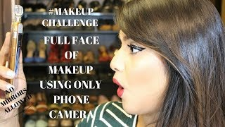 CHALLENGE | FULL FACE OF MAKEUP USING ONLY PHONE CAMERA/ VIEW FINDER |