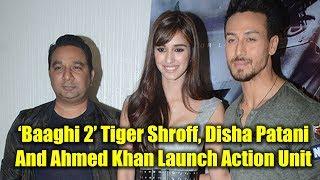 'Baaghi 2' Tiger Shroff, Disha Patani And Ahmed Khan Launch Action Unit For Sajid Nadiadwala