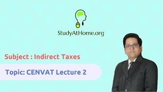 2. CENVAT Lecture 2 - AY 2017-18 Indirect Taxes | by CA Raj K Agrawal
