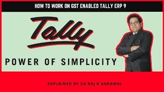 How to work on GST enabled Tally ERP 9 | explained by CA Raj K Agrawal