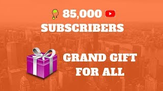 85,000 + Subscribers | Grand Gift for all