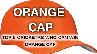 Top 5 Name who can win indian premier league orange cap in 2018