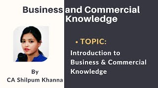 Introduction to Business & Commercial Knowledge | CA Foundation by CA Shilpum Khanna