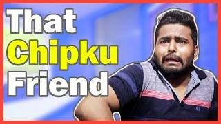 Every INDIAN BEST FRIEND (Chipku Friend) || KG is HERE