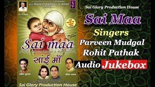 Best Sai Baba Bhajans | Sai Maa | Full Album | Parveen Mudgal | Rohit Pathak | Sai Glory |