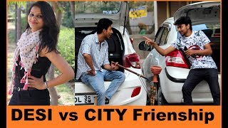 City Friend VS Desi Yaar ( city vs desi friendship ) 2018