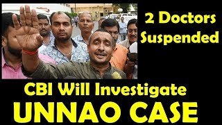 Now CBI Will Handle Unnao Case I 2 Doctors Suspended Over Negligence