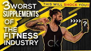 3 WORST BODYBUILDING SUPPLEMENTS of Fitness Industry (Never Buy these)