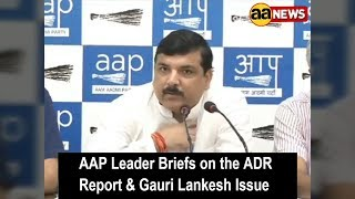 AAP Leader Briefs on the ADR Report & Gauri Lankesh Issue