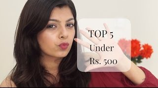Top 5 Under Rs. 500 | Affordable Makeup Products