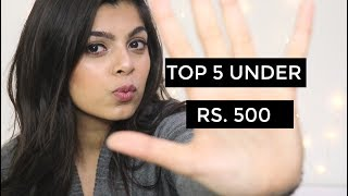 Top 5 Under Rs. 500 | Affordable Beauty
