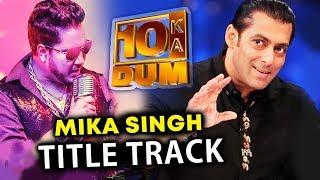 Mika Singh To Sing Salman Khan's DUS KA DUM Title Track