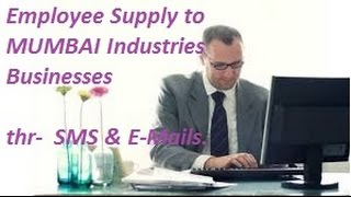 FREE Employee Supply to MUMBAI area industrial companies , Firms , Businesses .SMS , E-mails .