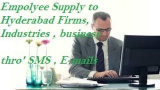 FREE Employee Supply to Hyderabad  area industrial companies , Firms , Businesses . SMS , E-mails .
