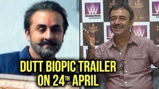 Rajkumar Hirani CONFIRMS Ranbir Kapoor's DUTT Biopic TRAILER On 24th April